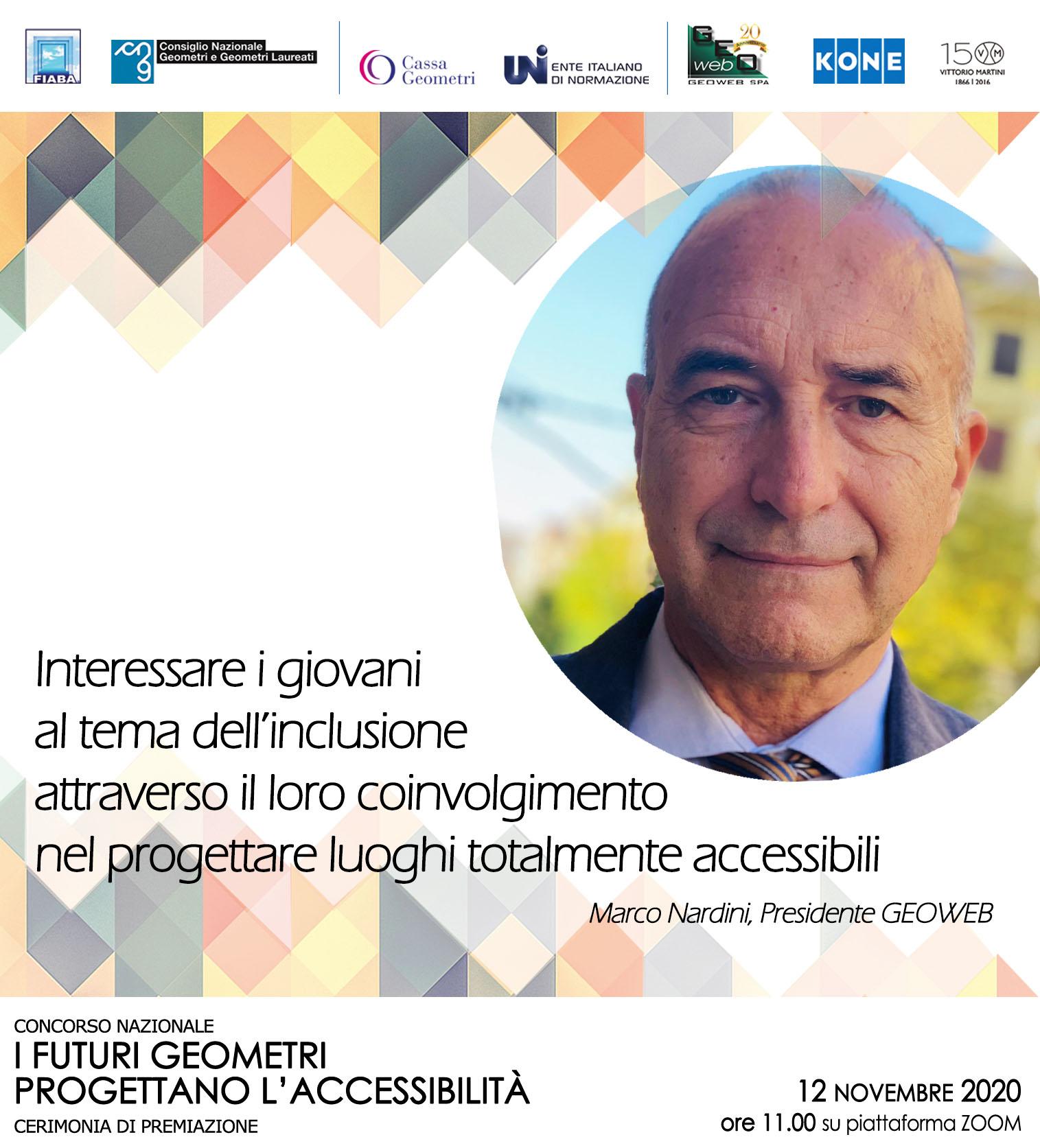 """Immagini con foto a destra di Marco Nardini, Presidente GEOWEB, con la frase a sinistra della foto """"Interessare i giovani al tema dell'inclusione attraverso il loro coinvolgimento nel progettare luoghi totalmente accessibili"""""""